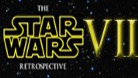The Star Wars Retrospective - Episode VII